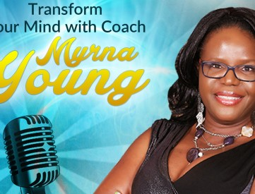 Transform your Mind with Coach Myrna Young